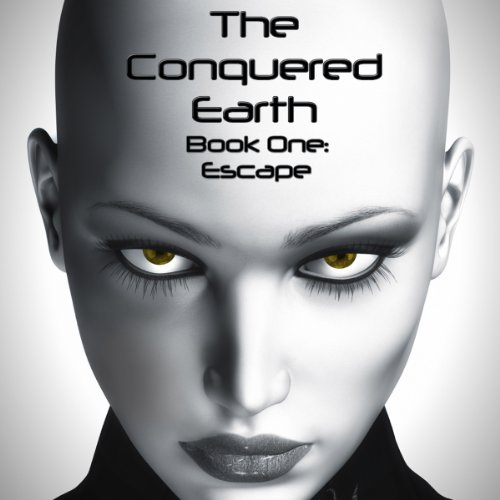 The Conquered Earth, Book One: Escape audiobook cover art