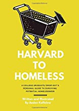 Harvard to Homeless: A College Graduate/Drop-Out's Personal Guide to Surviving Potential Homelessness