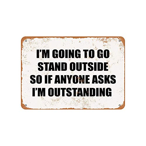 Lplpol Aluminum Sign, I'M Going To Go Stand Outside So If Anyone Asks I'M Outstanding Vintage Look Metal Sign, Public Sign, Street Decoration Sign, 8x12 Inches