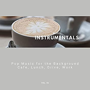 Mood Instrumentals: Pop Music For The Background - Cafe, Lunch, Drive, Work, Vol. 46