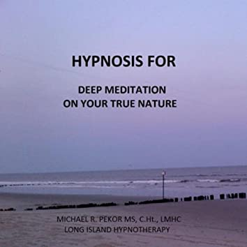 Hypnosis for Deep Meditation On Your True Nature