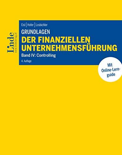 Grundlagen der finanziellen Unternehmensführung, Band IV:Band IV: Controlling (Linde Lehrbuch) (German Edition)