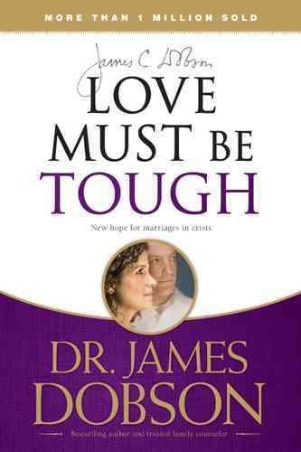 [(Love Must Be Tough : New Hope for Marriages in Crisis)] [By (author) Dr James C Dobson] published on (October, 2008)