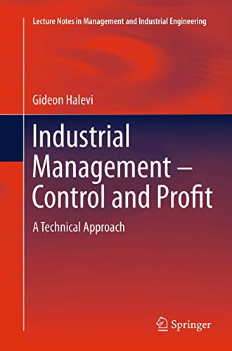 Compare Textbook Prices for Industrial Management- Control and Profit: A Technical Approach Lecture Notes in Management and Industrial Engineering Softcover reprint of the original 1st ed. 2014 Edition ISBN 9783319344805 by Halevi, Gideon