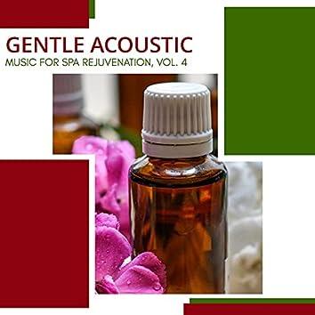 Gentle Acoustic - Music For Spa Rejuvenation, Vol. 4
