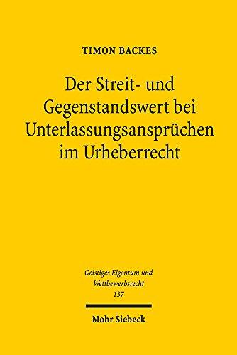 Der Streit- und Gegenstandswert bei Unterlassungsansprüchen im Urheberrecht (Geistiges Eigentum und Wettbewerbsrecht, Band 137)