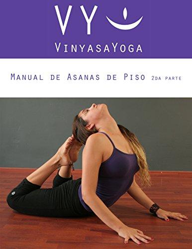 VY Vinyasa Yoga Manual de Asanas de Piso 2: Segunda Parte