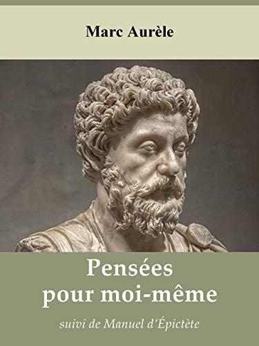 Pensées pour moi-même de Marc Aurèle, suivi de Manuel d'Épictète (Annoté) (French Edition)
