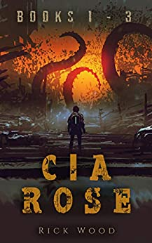 The Cia Rose Apocalypse Series Books 1-3: A Monster Apocalypse Series by [Rick Wood]