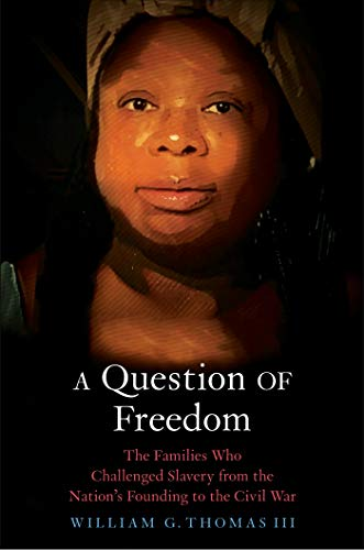 A Question of Freedom: The Families Who Challenged Slavery from the Nation's Founding to the Civil War (English Edition)