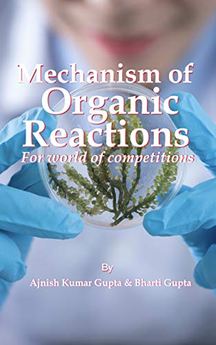 Amazon Com Mechanism Of Organic Reactions For World Of Competitions Organic Chemistry Is Easy Book 2 Ebook Gupta Ajnish Kumar Gupta Bharti Kindle Store