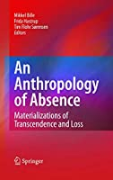 An Anthropology of Absence: Materializations of Transcendence and Loss