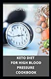 KETO DIET FOR HIGH BLOOD PRESSURE COOKBOOK: prefect guide and cookbook of keto diet for high blood pressure prevention and cure with recipe of everyday meal plan