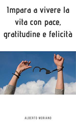 Impara a vivere la vita con pace, gratitudine e felicità