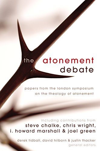 The Atonement Debate: Papers from the London Symposium on the Theology of Atonement by [Zondervan,, Derek Tidball, David Hilborn, Justin Thacker]