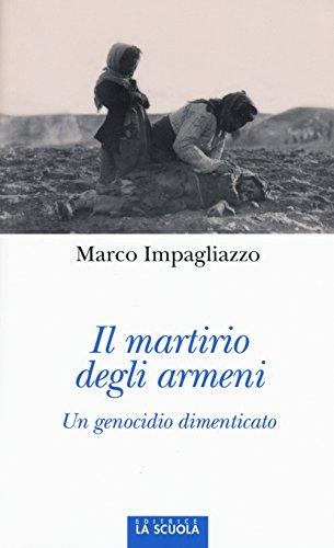 Il martirio degli armeni. Un genocidio dimenticato. Ediz. illustrata
