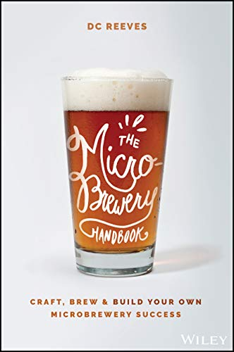 Reeves, D: Microbrewery Handbook: Craft, Brew, and Build Your Own Microbrewery Success