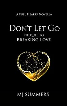Don't Let Go: A Full Hearts novella by [MJ Summers]