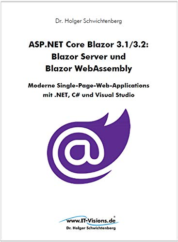 ASP.NET Core Blazor 3.1/3.2: Blazor Server und Blazor WebAssembly: Moderne Single-Page-Web-Applications mit .NET, C# und Visual Studio