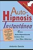 Auto-Hipnosis Instantánea: Cómo Hipnotizarte Incluso Con Los Ojos Abiertos
