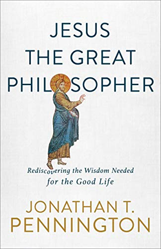 Jesus the Great Philosopher: Rediscovering the Wisdom Needed for the Good Life (English Edition)