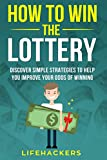 How to Win the Lottery: Discover Simple Strategies to Help You Improve Your Odds of Winning