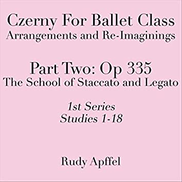 Czerny for Ballet Class, Arrangements and Re-Imaginings, Pt. Two, Op 335, 1st Series: Studies 1-18