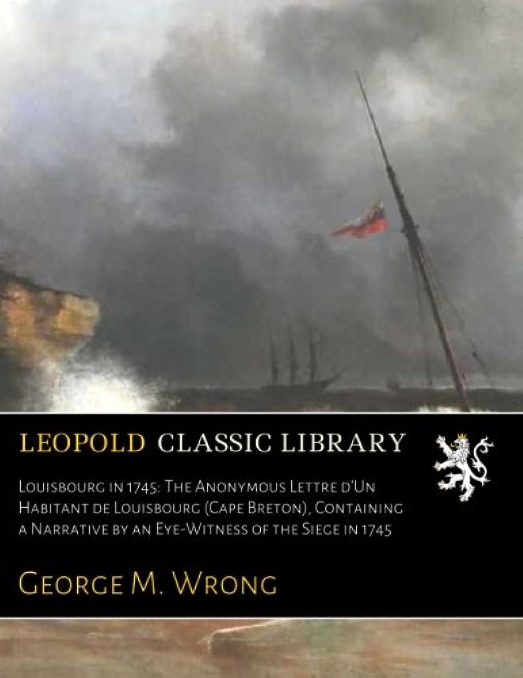 開梱公園オートLouisbourg in 1745: The Anonymous Lettre d'Un Habitant de Louisbourg (Cape Breton), Containing a Narrative by an Eye-Witness of the Siege in 1745