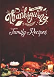 """Happy Thanksgiving Family Recipes: A Blank Recipe Book To Write In For Women: Personalized Recipe And Cookbook; Special Recipes And Notes 7"""" X 10"""" 120 ... (Thanksgiving Gifts For Cooking Enthusiasts)"""