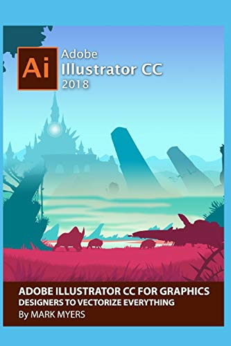 Adobe Illustrator CC for Graphics Designers to Vectorize Everything Front Cover