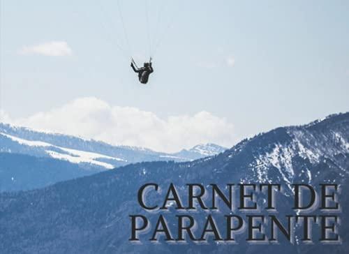 Carnet de Parapente: Journal Parapente | Carnet à remplir 20,9 cm x 15,2 cm | 100 pages | Idéal pour noter des données dur vos vols | le cadeau idéal pour les amateurs de parapente