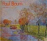 Paul Baum (1859-1932). Ein Leben als Landschaftsmaler.