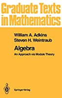 Algebra: An Approach via Module Theory (Graduate Texts in Mathematics, 136)