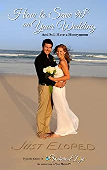 How To Save 90% On Your Wedding and Still Have a Honeymoon by [Dave Westfall]
