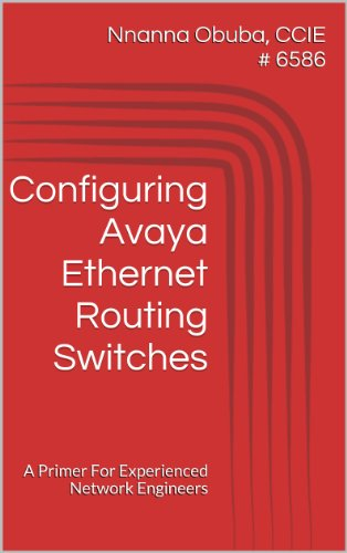 Configuring Avaya Ethernet Routing Switches: A Primer For Experienced Network Engineers (English Edition)
