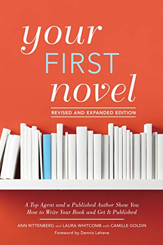 Your First Novel Revised and Expanded Edition: A Top Agent and a Published Author Show You How to Write Your Book and Get It Pu blished