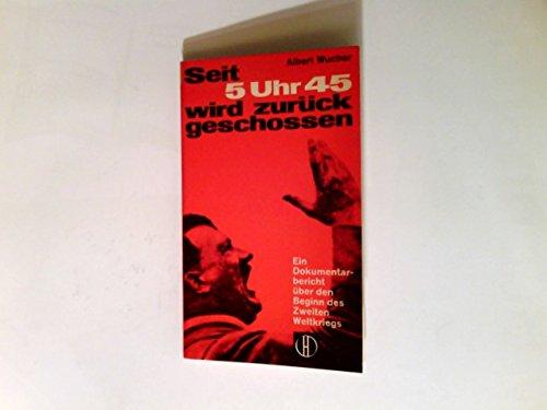 Wucher, Albert: Seit 5 Uhr 45 wird zurückgeschossen. Ein Dokumentarbericht über Vorgeschichte u. Beginn d. 2. Weltkrieges. Freiburg i. Br./Basel/Wien, Herder, 1962. Kl.-8°. 188 S. kart.
