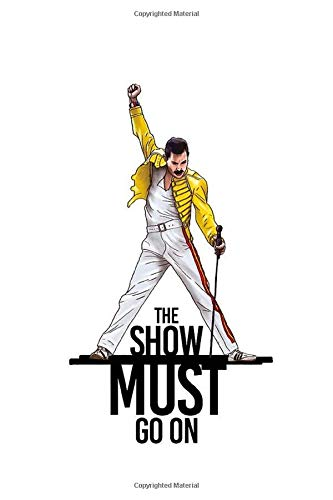 The show must go on: Bohemian Rhapsody notebook, 100 lined pages, 6x9''