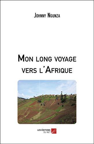 Mon long voyage vers l\'Afrique (French Edition)