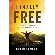 Finally Free: Fighting for Purity with the Power of Grace by Heath Lambert (2013-08-12)