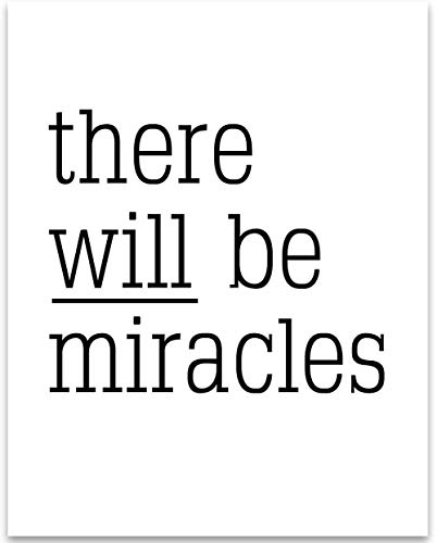 There Will Be Miracles - 11x14 Unframed Typography Art Print - Great Inspirational Gift Under $15
