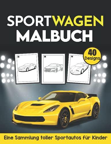 Sportwagen Malbuch Eine Sammlung toller Sportautos für Kinder (40 designs): Super Sportwagen Malbuch für kinder von 4 bis 8 jahren Sammlung von 40 ... exotischen Luxusautos Wagon, Cabriolet ...