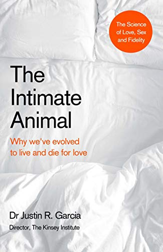 The Intimate Animal: Why we've evolved to live and die for love