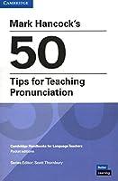 Mark Hancock's 50 Tips for Teaching Pronunciation (Cambridge Handbooks for Language Teachers)