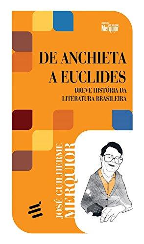 De Anchieta a Euclides: Breve história da literatura brasileira (Biblioteca José Guilherme Merquior)