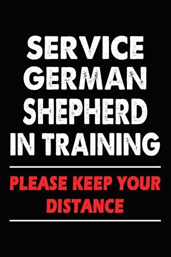 Service German Shepherd In Training Please Keep Your Distance: German Shepherd Training Log Book gifts. Best Dog Trainer Log Book gifts For Dog Lovers ... Trainer Log Book Gifts is the perfect gifts.