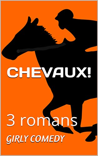 CHEVAUX ! 3 romans Girly Comedy