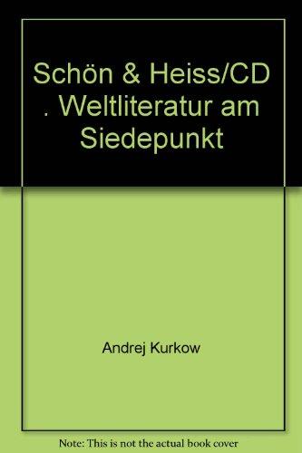 Schön & Heiss: Weltliteratur am Siedepunkt