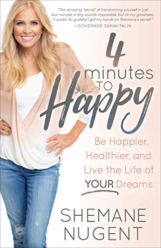 4 Minutes to Happy: Be Happier, Healthier, and Live the Life of Your D