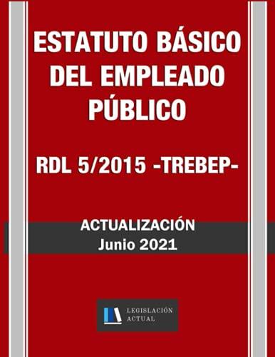 ESTATUTO BÁSICO DEL EMPLEADO PÚBLICO. Actualización Junio 2021. RDL 5/2015 (TREBEP). Legislación...